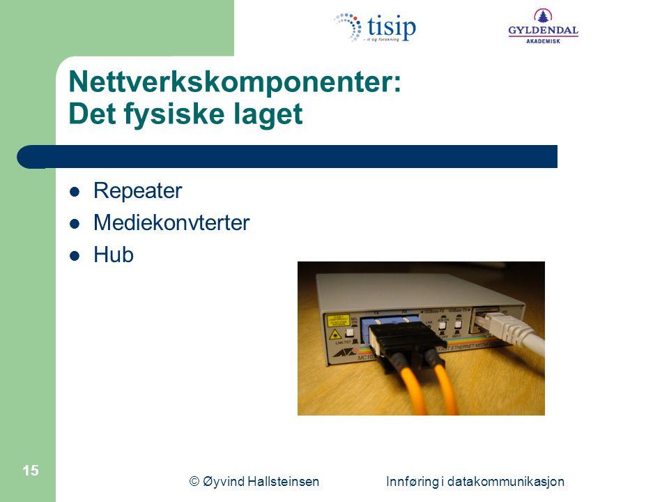 © Øyvind Hallsteinsen Innføring i datakommunikasjon 15 Nettverkskomponenter: Det fysiske laget  Repeater  Mediekonvterter  Hub