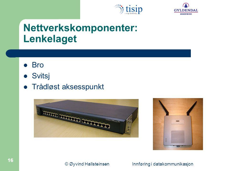 © Øyvind Hallsteinsen Innføring i datakommunikasjon 16 Nettverkskomponenter: Lenkelaget  Bro  Svitsj  Trådløst aksesspunkt