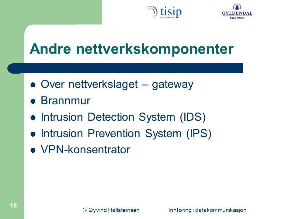 © Øyvind Hallsteinsen Innføring i datakommunikasjon 18 Andre nettverkskomponenter  Over nettverkslaget – gateway  Brannmur  Intrusion Detection System (IDS)  Intrusion Prevention System (IPS)  VPN-konsentrator