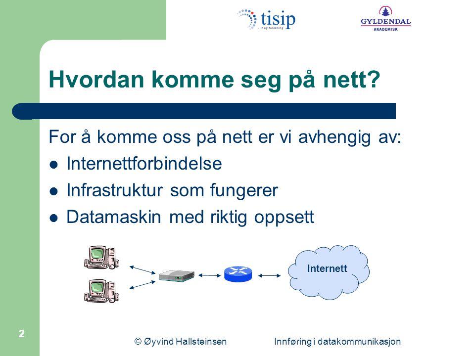 © Øyvind Hallsteinsen Innføring i datakommunikasjon 2 Hvordan komme seg på nett.