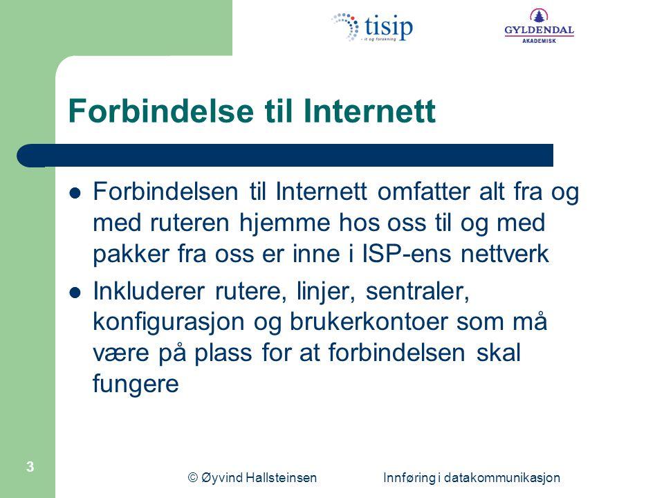 © Øyvind Hallsteinsen Innføring i datakommunikasjon 4 Forbindelsen til Internett 2 Splitter Analog eller ISDN telefoni Ethernet ADSL-ruter Hos kundeTelesentral Telenett ISPs nett DSLAM Splitter