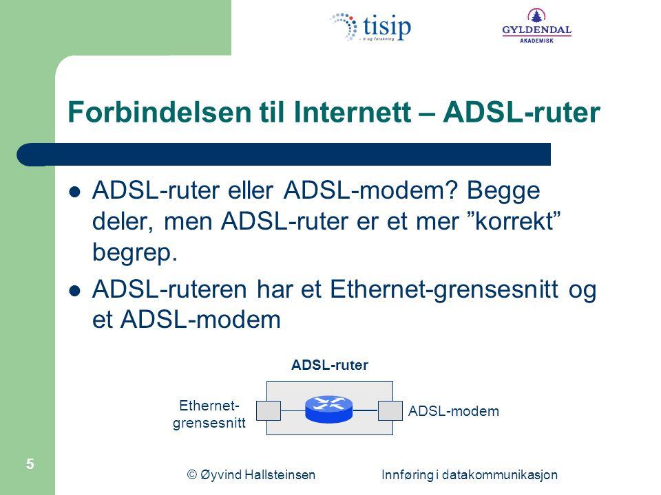 © Øyvind Hallsteinsen Innføring i datakommunikasjon 5 Forbindelsen til Internett – ADSL-ruter  ADSL-ruter eller ADSL-modem.