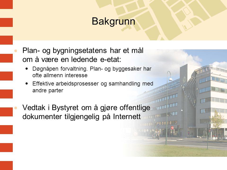 Bakgrunn  Plan- og bygningsetatens har et mål om å være en ledende e-etat:  Døgnåpen forvaltning. Plan- og byggesaker har ofte allmenn interesse  E