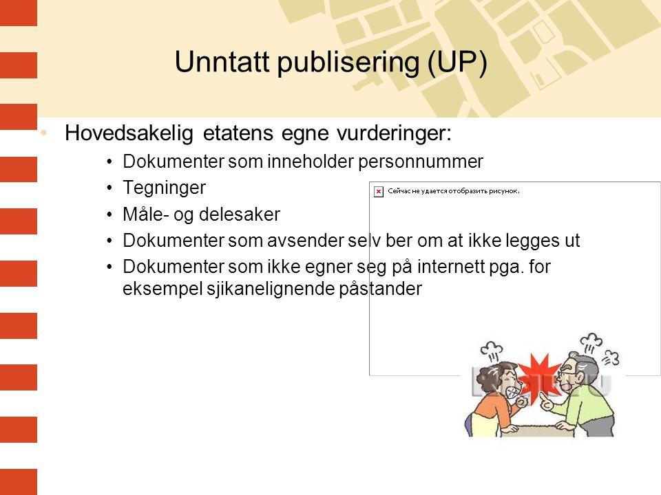 Unntatt publisering (UP) •Hovedsakelig etatens egne vurderinger: •Dokumenter som inneholder personnummer •Tegninger •Måle- og delesaker •Dokumenter so