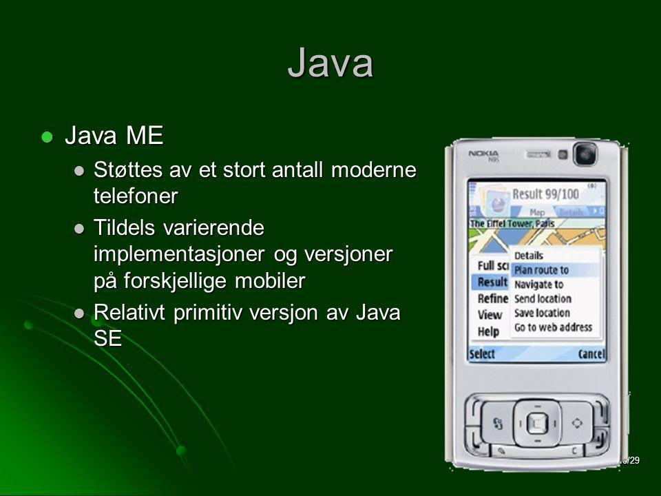 16/29 Java  Java ME  Støttes av et stort antall moderne telefoner  Tildels varierende implementasjoner og versjoner på forskjellige mobiler  Relativt primitiv versjon av Java SE