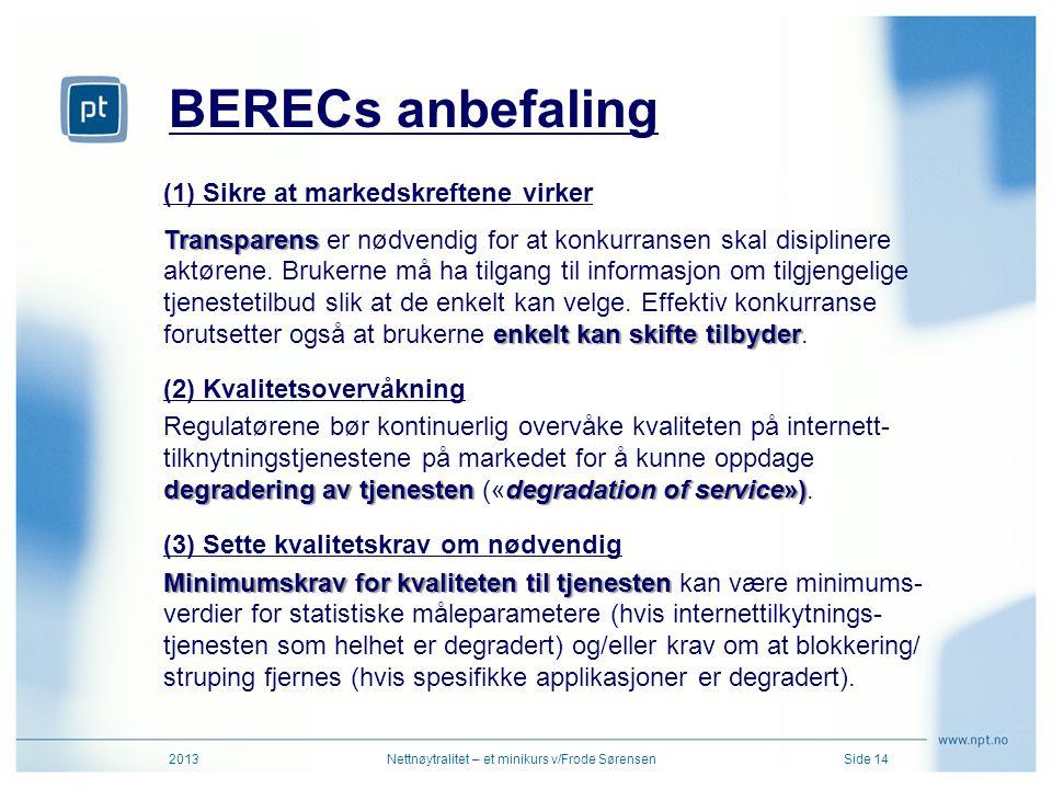 BERECs anbefaling 2013Nettnøytralitet – et minikurs v/Frode SørensenSide 14 (1) Sikre at markedskreftene virker Transparens enkelt kan skifte tilbyder