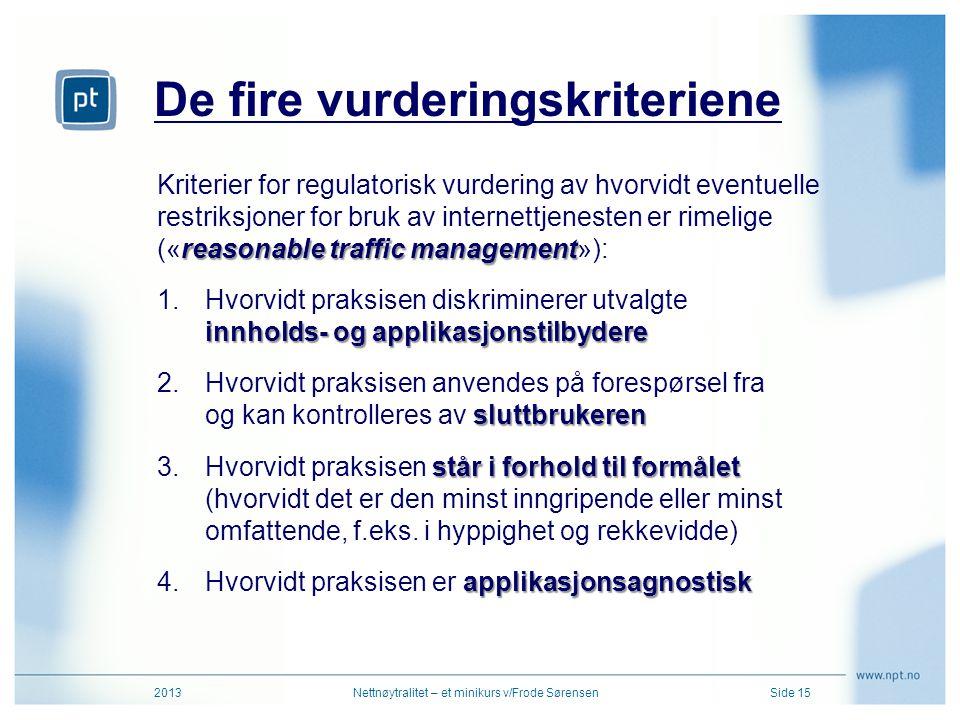 De fire vurderingskriteriene 2013Nettnøytralitet – et minikurs v/Frode SørensenSide 15 reasonable traffic management Kriterier for regulatorisk vurder