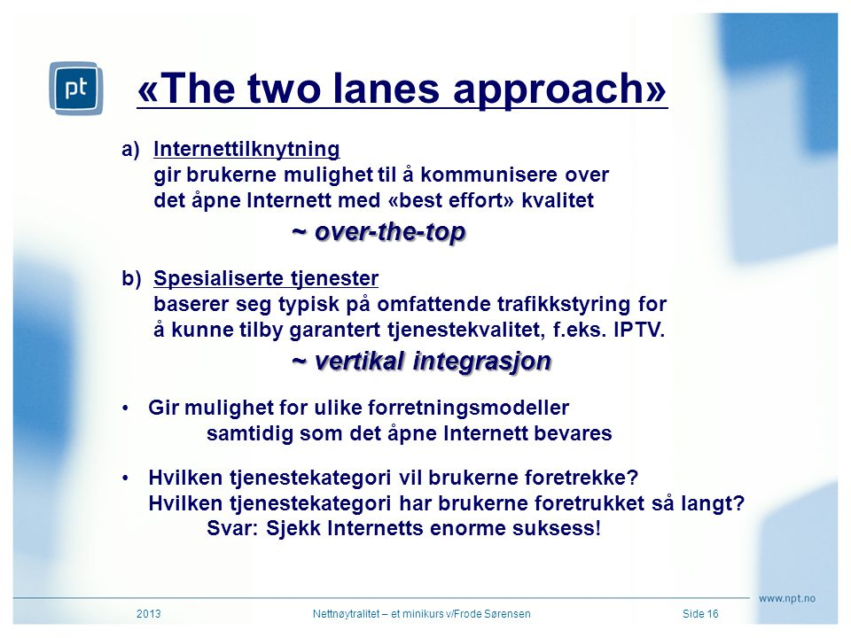 «The two lanes approach» 2013Nettnøytralitet – et minikurs v/Frode SørensenSide 16 ~ over-the-top a)Internettilknytning gir brukerne mulighet til å ko