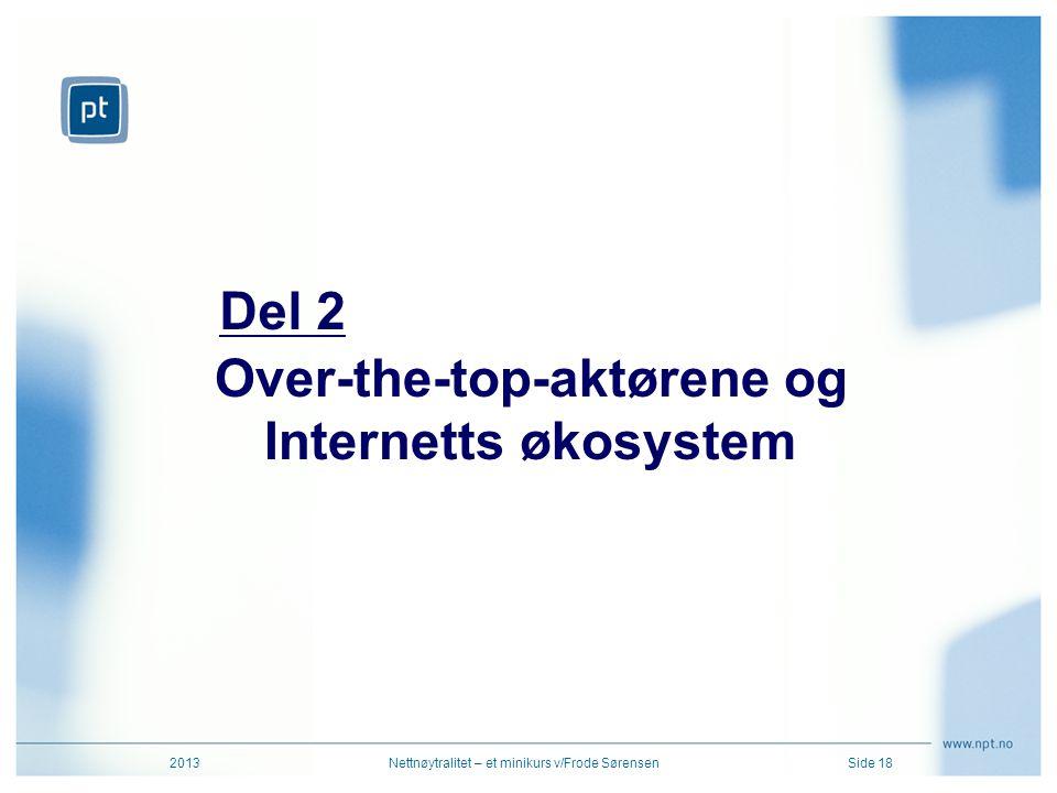 Over-the-top-aktørene og Internetts økosystem 2013Nettnøytralitet – et minikurs v/Frode SørensenSide 18 Del 2