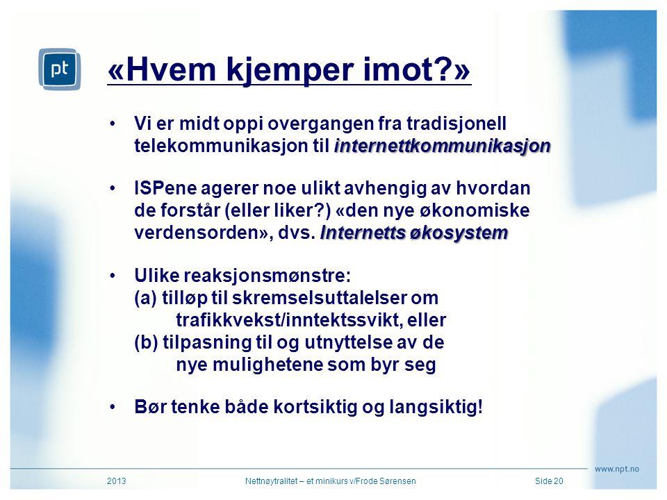 «Hvem kjemper imot?» 2013Nettnøytralitet – et minikurs v/Frode SørensenSide 20 internettkommunikasjon •Vi er midt oppi overgangen fra tradisjonell tel