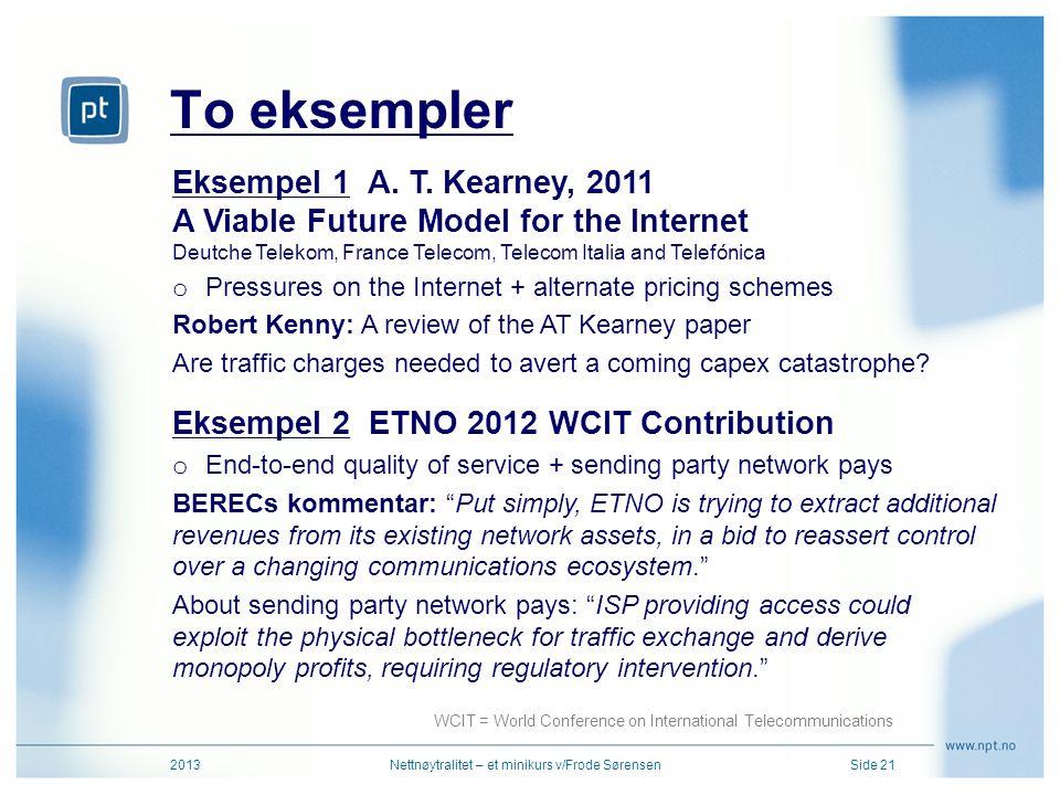 To eksempler 2013Nettnøytralitet – et minikurs v/Frode SørensenSide 21 Eksempel 1 A. T. Kearney, 2011 A Viable Future Model for the Internet Deutche T