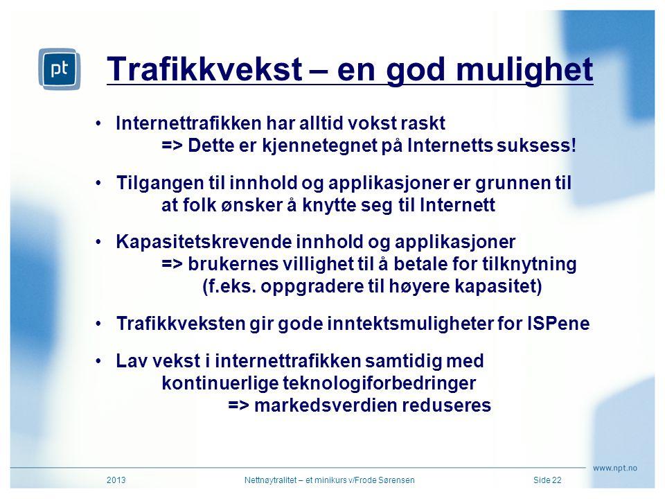 Trafikkvekst – en god mulighet 2013Nettnøytralitet – et minikurs v/Frode SørensenSide 22 •Internettrafikken har alltid vokst raskt => Dette er kjennet