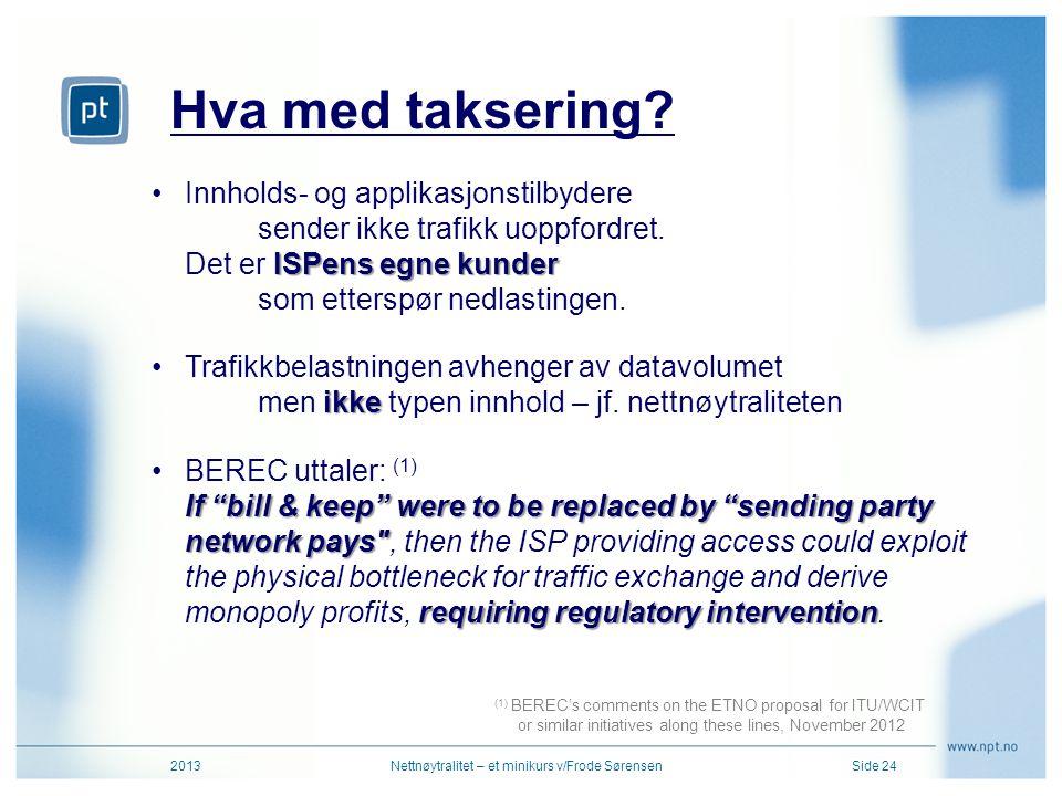 Hva med taksering? 2013Nettnøytralitet – et minikurs v/Frode SørensenSide 24 ISPens egne kunder •Innholds- og applikasjonstilbydere sender ikke trafik