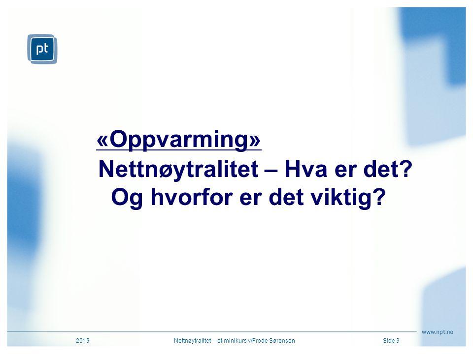 2013Nettnøytralitet – et minikurs v/Frode SørensenSide 3 Nettnøytralitet – Hva er det? Og hvorfor er det viktig? «Oppvarming»
