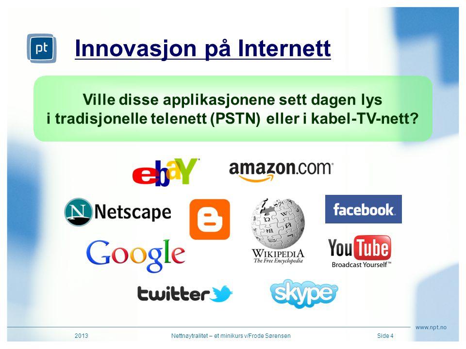 Innovasjon på Internett 2013Nettnøytralitet – et minikurs v/Frode SørensenSide 4 Ville disse applikasjonene sett dagen lys i tradisjonelle telenett (P