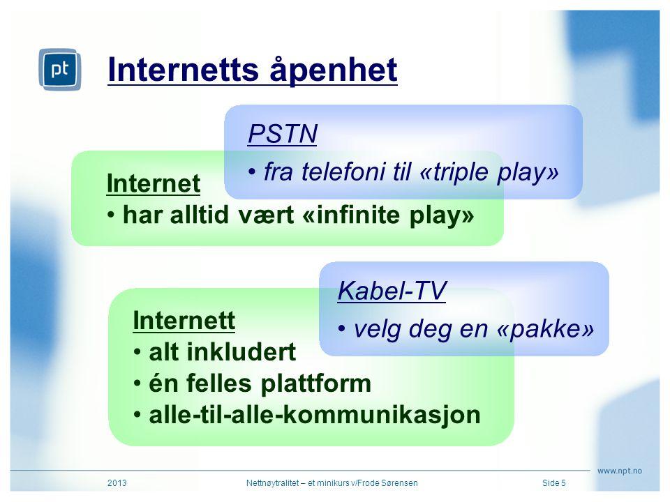Internetts åpenhet 2013Nettnøytralitet – et minikurs v/Frode SørensenSide 5 Internet •har alltid vært «infinite play» PSTN •fra telefoni til «triple p