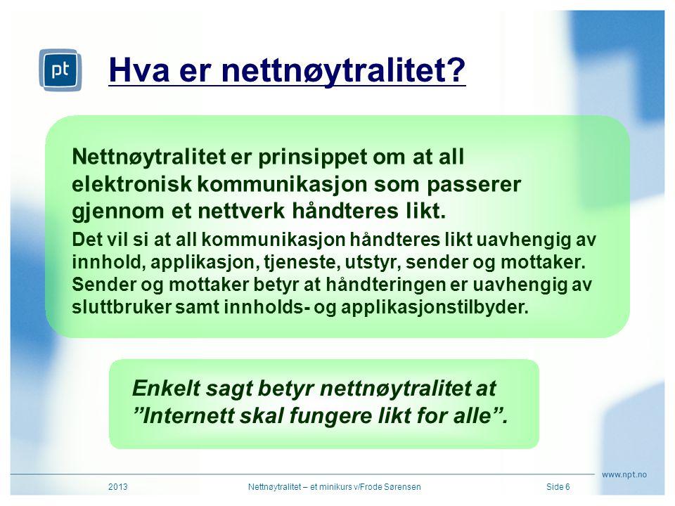 Hva er nettnøytralitet? 2013Nettnøytralitet – et minikurs v/Frode SørensenSide 6 Nettnøytralitet er prinsippet om at all elektronisk kommunikasjon som