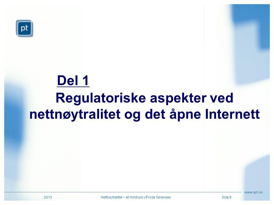Regulatoriske aspekter ved nettnøytralitet og det åpne Internett 2013Nettnøytralitet – et minikurs v/Frode SørensenSide 9 Del 1