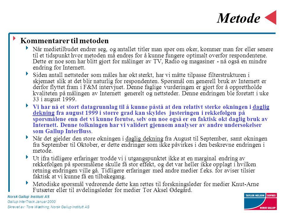 Norsk Gallup Institutt AS Gallup InterTrack Januar 2000 Skrevet av: Tore Wæthing, Norsk Gallup Institutt AS Metode  Kommentarer til metoden  Når medietilbudet endrer seg, og antallet titler man spør om øker, kommer man før eller senere til et tidspunkt hvor metoden må endres for å kunne fungere optimalt overfor respondentene.
