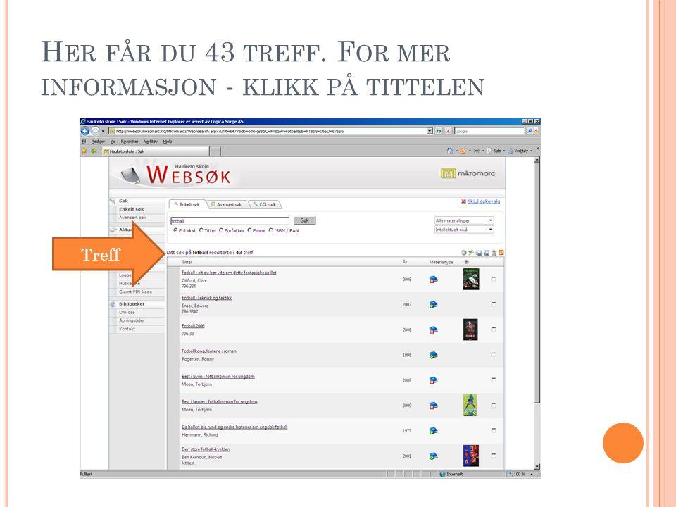 H ER FÅR DU 43 TREFF. F OR MER INFORMASJON - KLIKK PÅ TITTELEN Treff