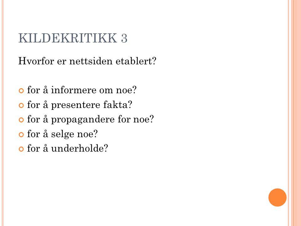 KILDEKRITIKK 3 Hvorfor er nettsiden etablert. for å informere om noe.
