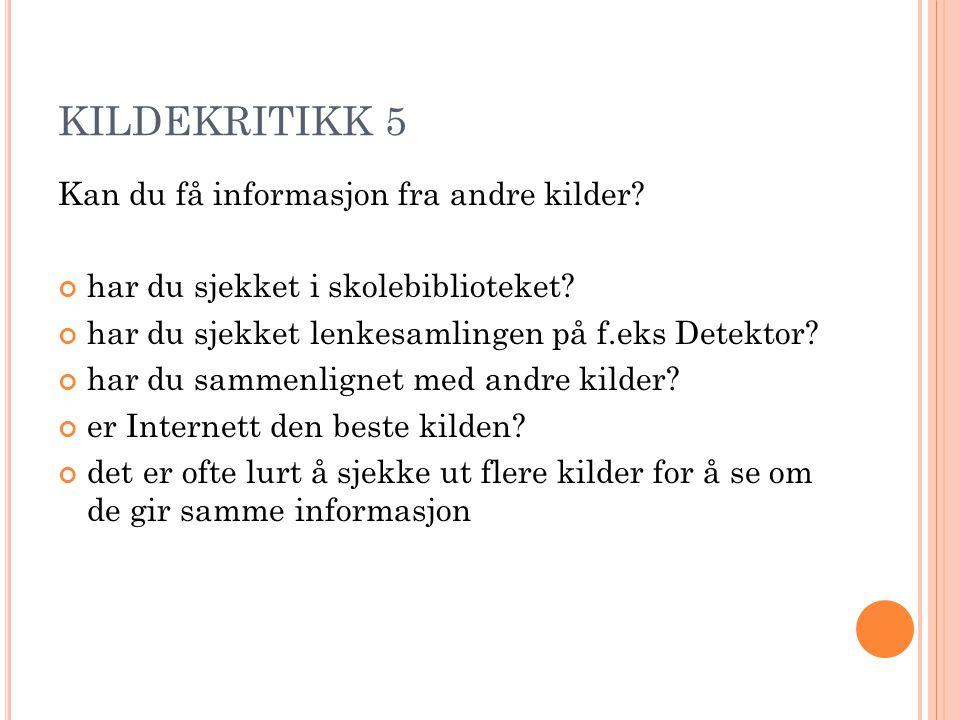 KILDEKRITIKK 5 Kan du få informasjon fra andre kilder.