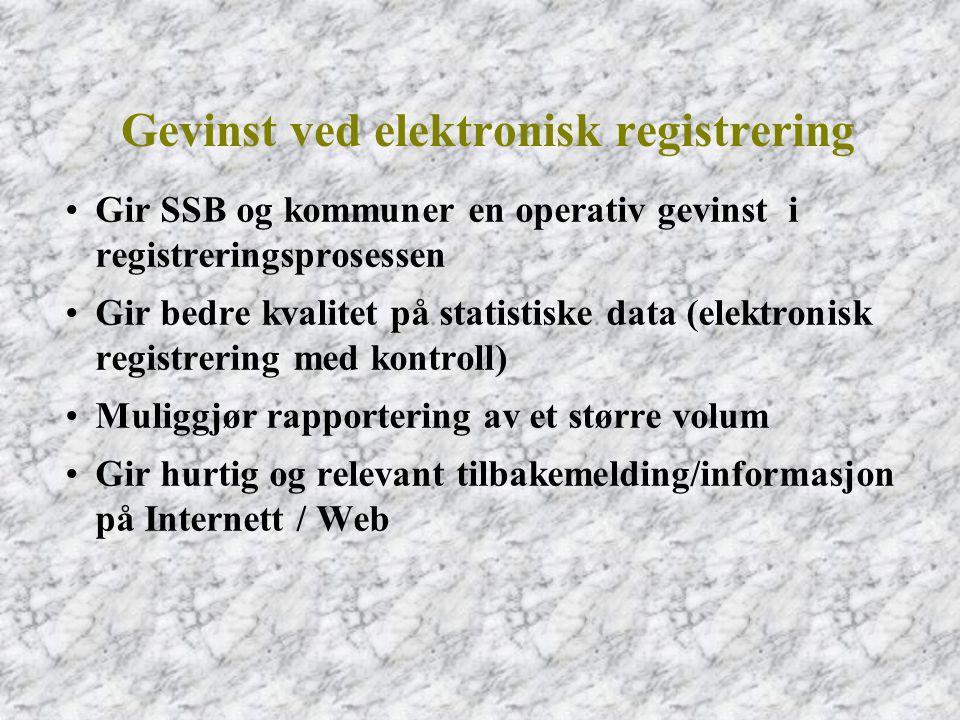 •Gir SSB og kommuner en operativ gevinst i registreringsprosessen •Gir bedre kvalitet på statistiske data (elektronisk registrering med kontroll) •Mul
