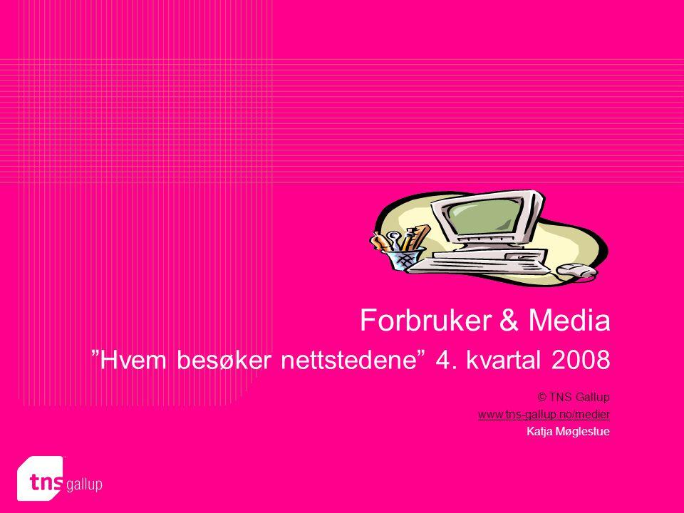 Forbruker & Media Hvem besøker nettstedene? 4.Q 2008 12 Antall personer i tusen Ukentlig antall personer i tusen 2004 – 2008 (4/7) Kilde: Forbruker & Media 1% av befolkningen 12 år eller eldre utgjør 40.183 personer NB.
