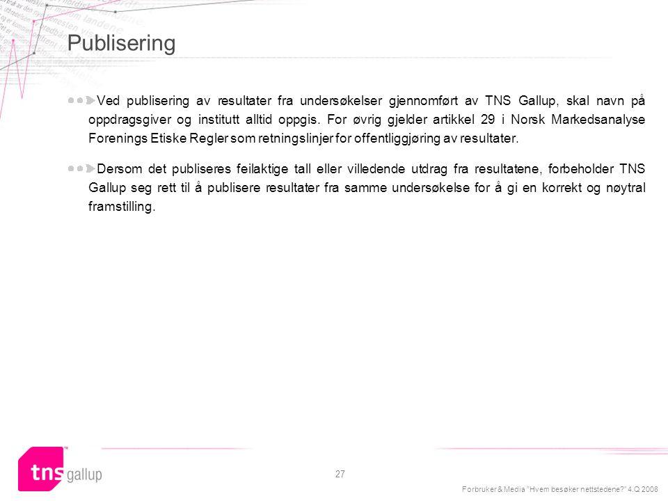 """Forbruker & Media """"Hvem besøker nettstedene?"""" 4.Q 2008 27 Publisering Ved publisering av resultater fra undersøkelser gjennomført av TNS Gallup, skal"""