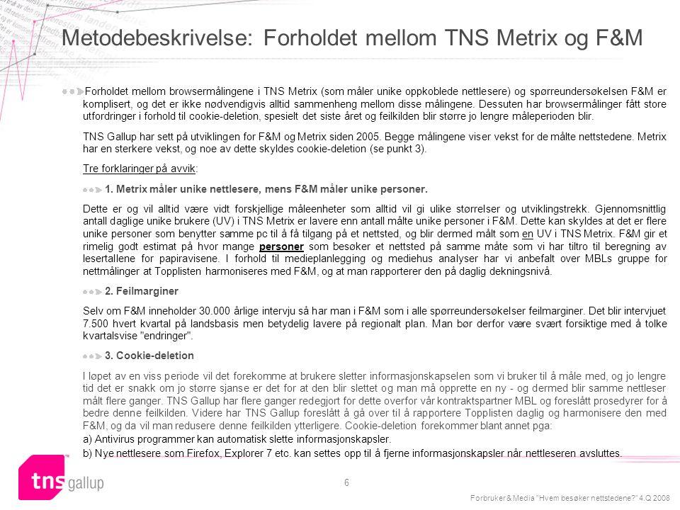 Forbruker & Media Hvem besøker nettstedene? 4.Q 2008 7 Browsermålingen TNS Metrix og spørreundersøkelsen F&M måler ikke nødvendigvis det samme nettstedet: Feks spør F&M om brukeren har vært på SOL.NO, mens i TNS Metrix måles både sol.no og start.no som samme nettsted (fra juni 08).