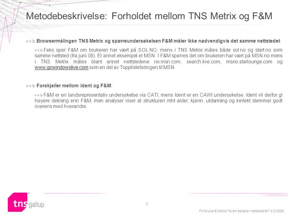 """Forbruker & Media """"Hvem besøker nettstedene?"""" 4.Q 2008 7 Browsermålingen TNS Metrix og spørreundersøkelsen F&M måler ikke nødvendigvis det samme netts"""
