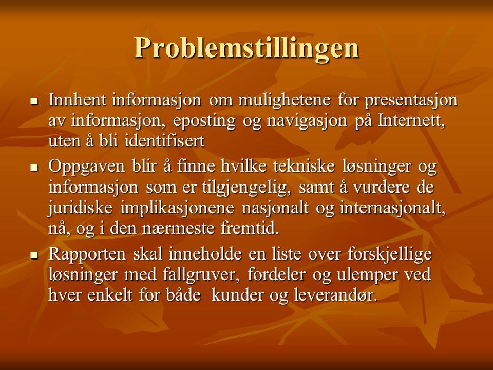 Problemstillingen  Innhent informasjon om mulighetene for presentasjon av informasjon, eposting og navigasjon på Internett, uten å bli identifisert 
