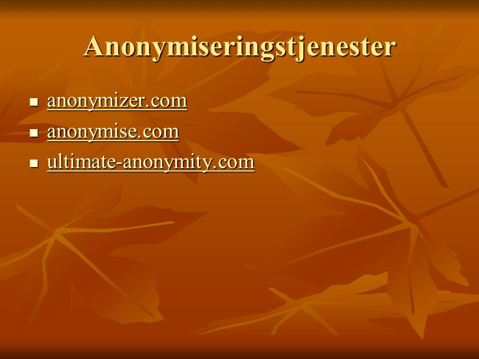 Anonymiseringstjenester  anonymizer.com anonymizer.com  anonymise.com anonymise.com  ultimate-anonymity.com ultimate-anonymity.com
