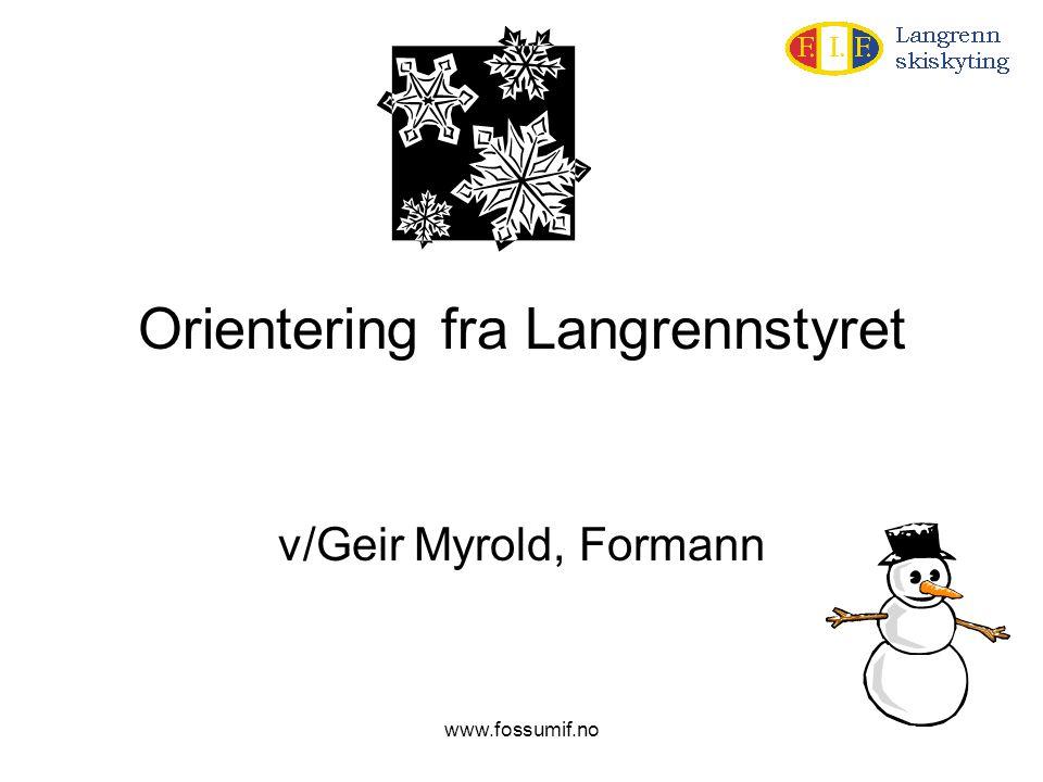 www.fossumif.no Orientering fra Langrennstyret v/Geir Myrold, Formann