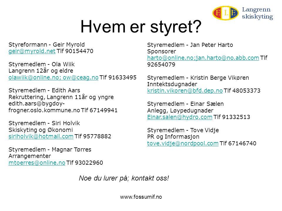 www.fossumif.no Hvem er styret? Styreformann - Geir Myrold geir@myrold.net Tlf 90154470 Styremedlem - Ola Wiik Langrenn 12år og eldre olawiik@online.n