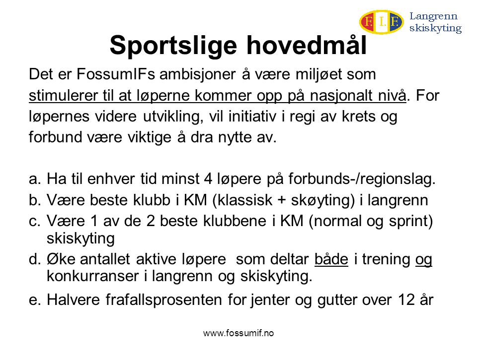 www.fossumif.no Sportslige hovedmål Det er FossumIFs ambisjoner å være miljøet som stimulerer til at løperne kommer opp på nasjonalt nivå. For løperne