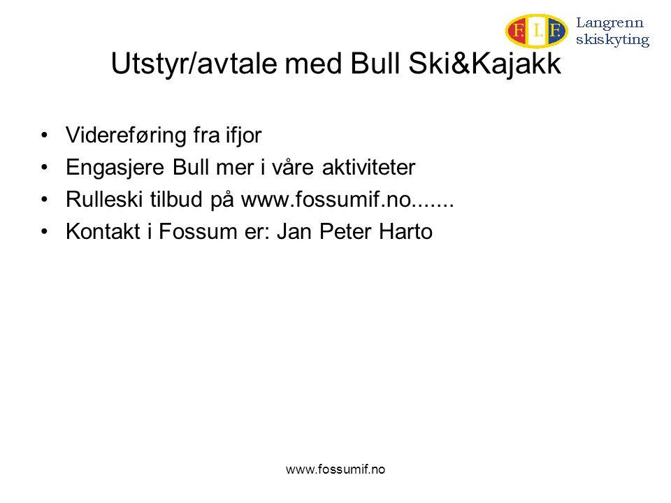 www.fossumif.no Utstyr/avtale med Bull Ski&Kajakk •Videreføring fra ifjor •Engasjere Bull mer i våre aktiviteter •Rulleski tilbud på www.fossumif.no..
