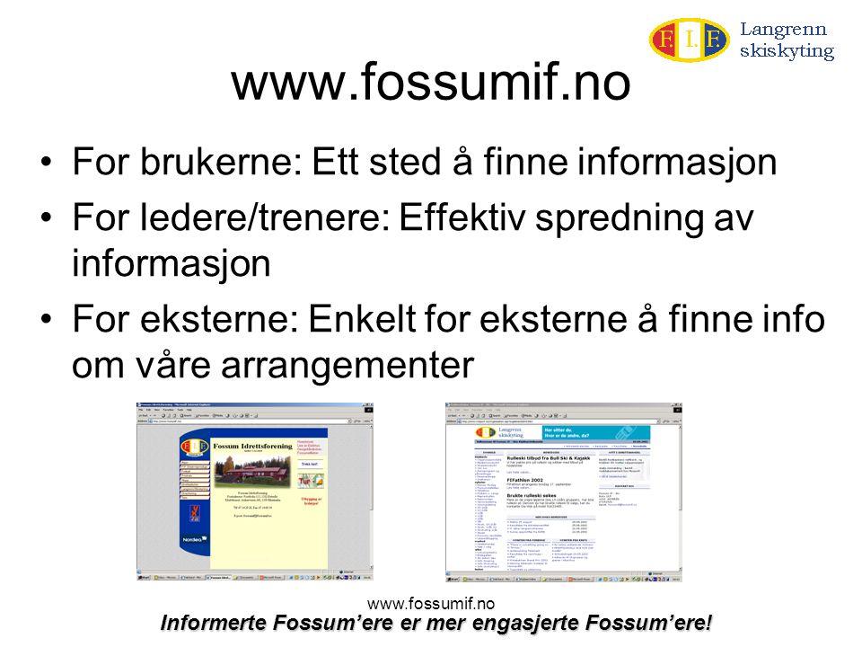 www.fossumif.no •For brukerne: Ett sted å finne informasjon •For ledere/trenere: Effektiv spredning av informasjon •For eksterne: Enkelt for eksterne