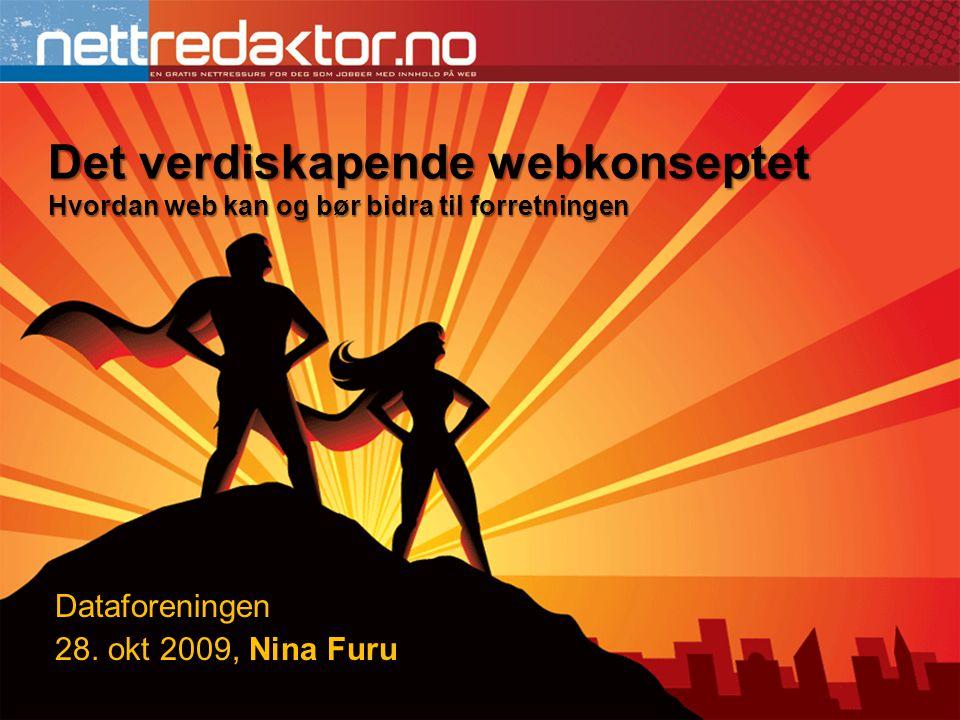 Det verdiskapende webkonseptet Hvordan web kan og bør bidra til forretningen Dataforeningen 28. okt 2009, Nina Furu