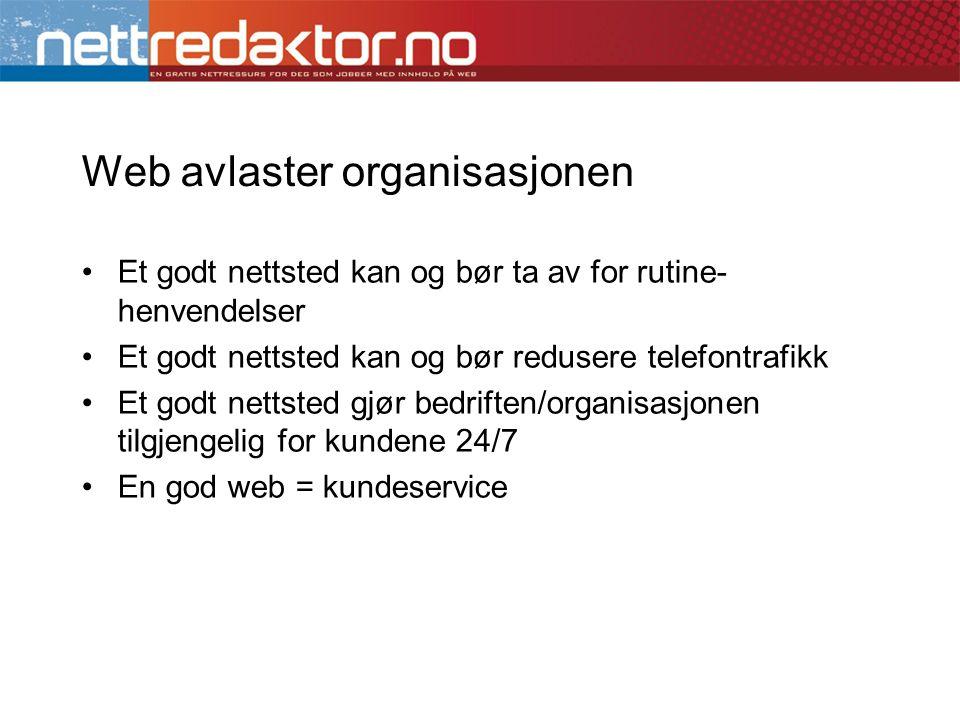 Web avlaster organisasjonen •Et godt nettsted kan og bør ta av for rutine- henvendelser •Et godt nettsted kan og bør redusere telefontrafikk •Et godt