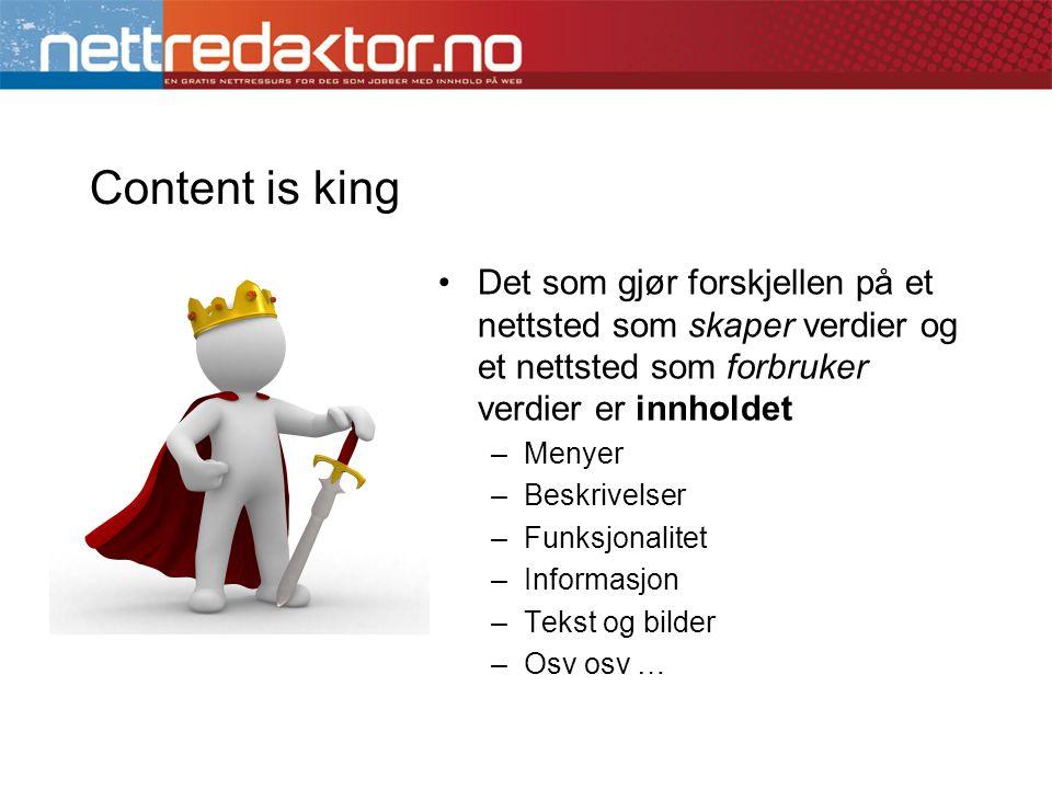 Content is king •Det som gjør forskjellen på et nettsted som skaper verdier og et nettsted som forbruker verdier er innholdet –Menyer –Beskrivelser –F