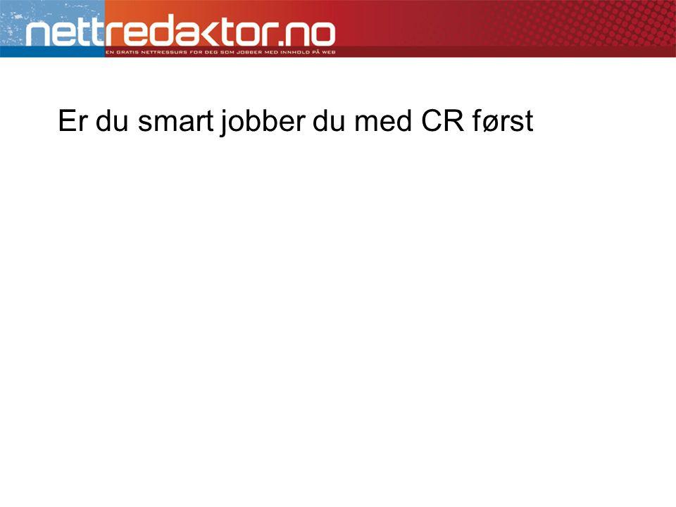 Er du smart jobber du med CR først