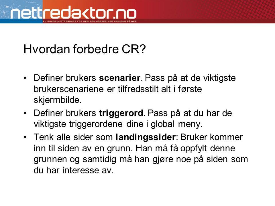 Hvordan forbedre CR? •Definer brukers scenarier. Pass på at de viktigste brukerscenariene er tilfredsstilt alt i første skjermbilde. •Definer brukers