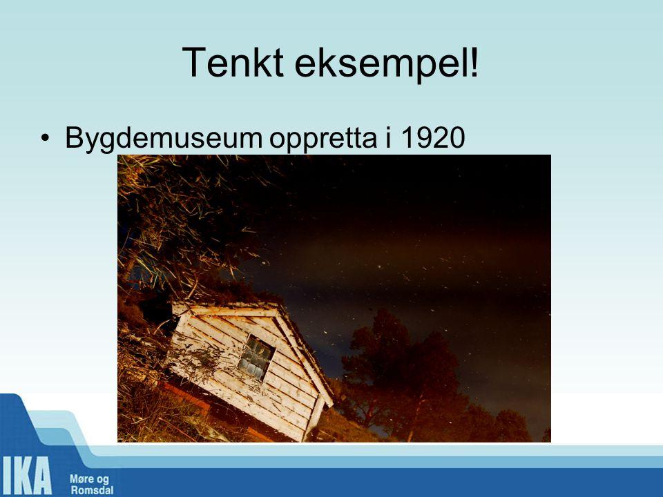 Tenkt eksempel! •Bygdemuseum oppretta i 1920