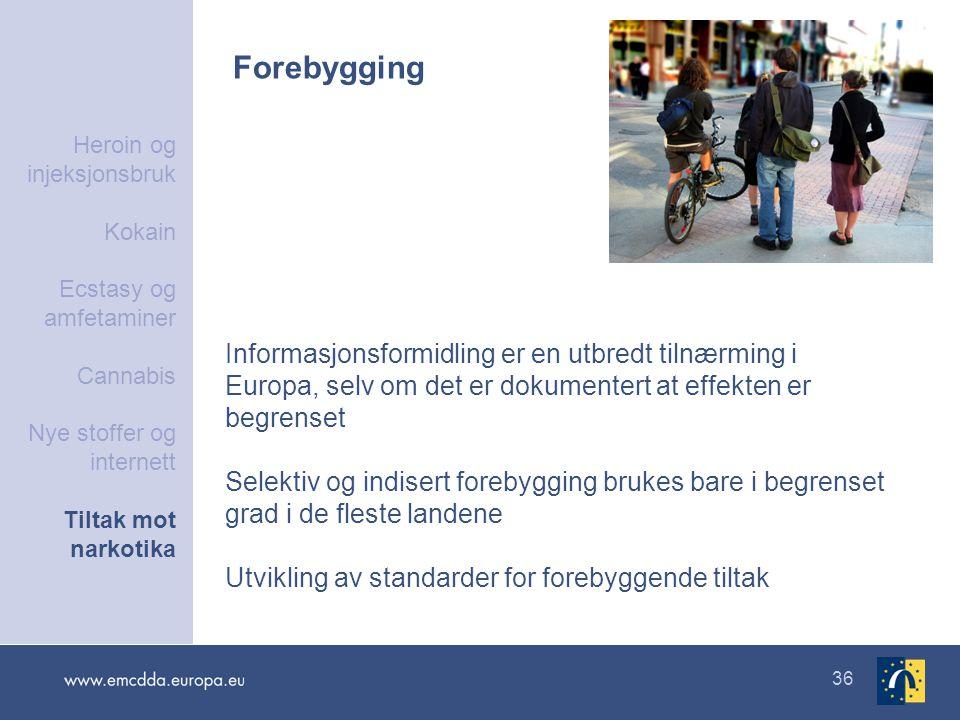 36 Forebygging Informasjonsformidling er en utbredt tilnærming i Europa, selv om det er dokumentert at effekten er begrenset Selektiv og indisert fore
