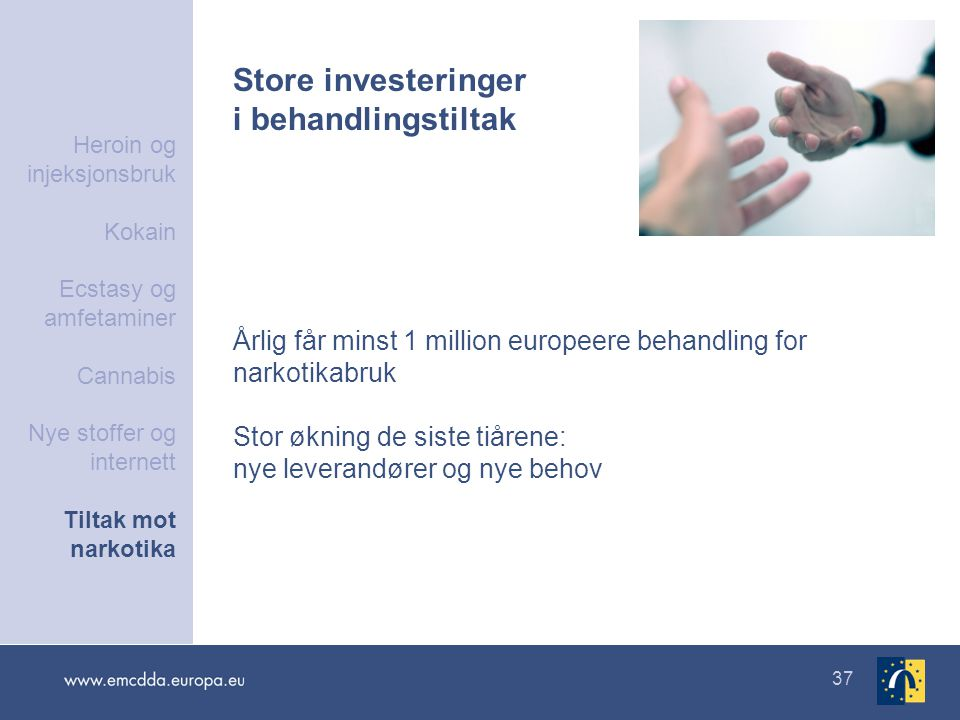 37 Store investeringer i behandlingstiltak Årlig får minst 1 million europeere behandling for narkotikabruk Stor økning de siste tiårene: nye leverand