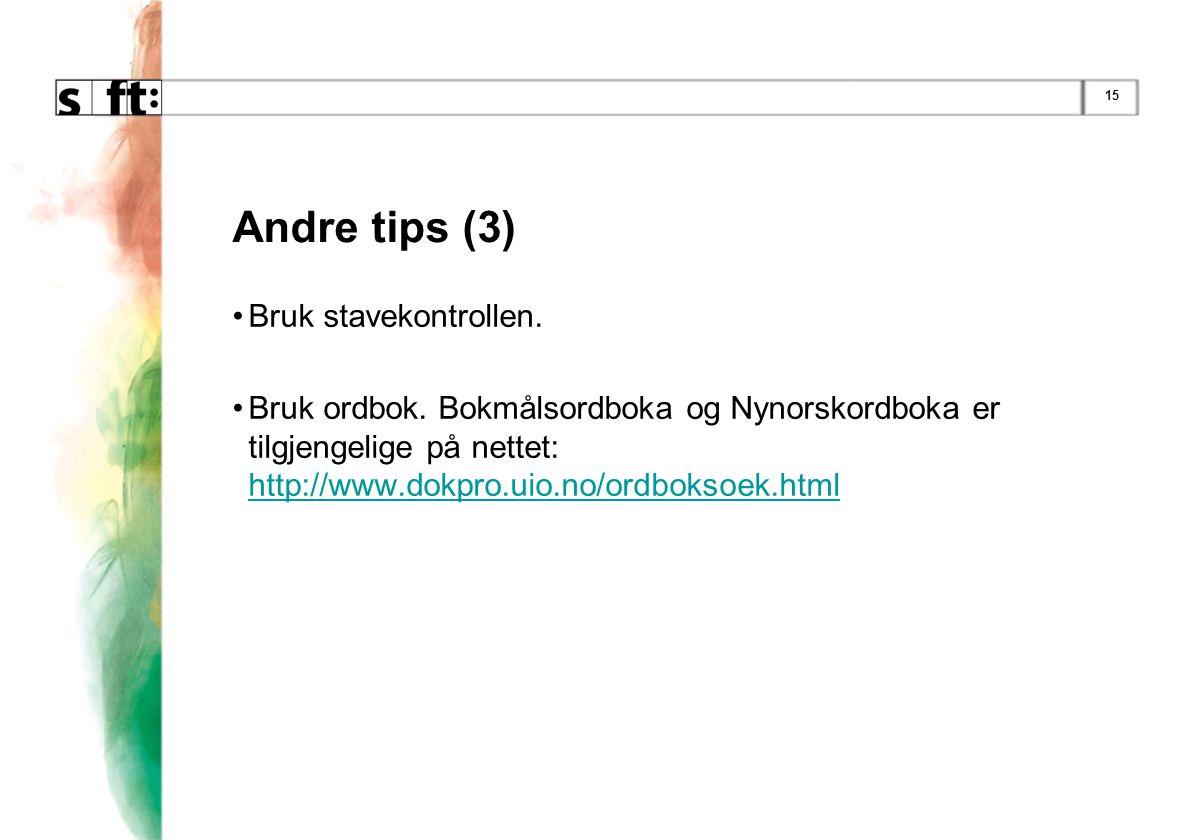 15 Andre tips (3) •Bruk stavekontrollen. •Bruk ordbok. Bokmålsordboka og Nynorskordboka er tilgjengelige på nettet: http://www.dokpro.uio.no/ordboksoe