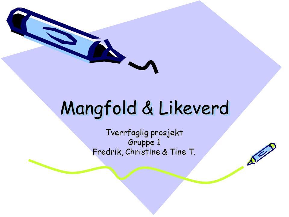 Mangfold & Likeverd Tverrfaglig prosjekt Gruppe 1 Fredrik, Christine & Tine T.