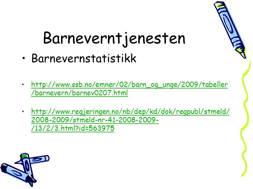 Barneverntjenesten •Barnevernstatistikk •http://www.ssb.no/emner/02/barn_og_unge/2009/tabeller /barnevern/barnev0207.htmlhttp://www.ssb.no/emner/02/barn_og_unge/2009/tabeller /barnevern/barnev0207.html •http://www.regjeringen.no/nb/dep/kd/dok/regpubl/stmeld/ 2008-2009/stmeld-nr-41-2008-2009- /13/2/3.html?id=563975http://www.regjeringen.no/nb/dep/kd/dok/regpubl/stmeld/ 2008-2009/stmeld-nr-41-2008-2009- /13/2/3.html?id=563975