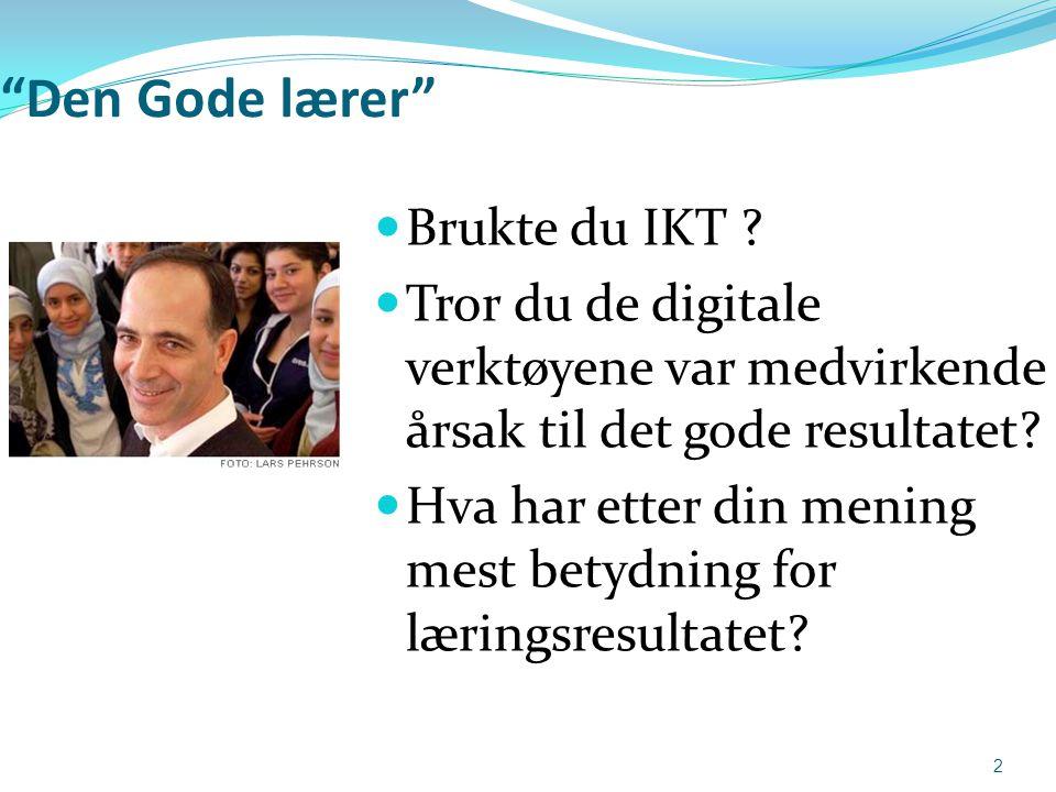 """""""Den Gode lærer""""  Brukte du IKT ?  Tror du de digitale verktøyene var medvirkende årsak til det gode resultatet?  Hva har etter din mening mest bet"""